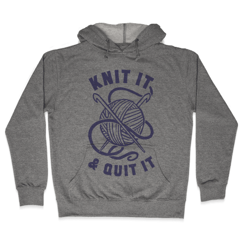 Knit It & Quit It Hooded Sweatshirt