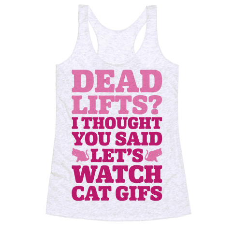 Deadlifts I Thought You Said Let's Watch Cat Gifs Racerback Tank Top