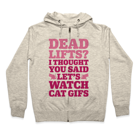 Deadlifts I Thought You Said Let's Watch Cat Gifs Zip Hoodie
