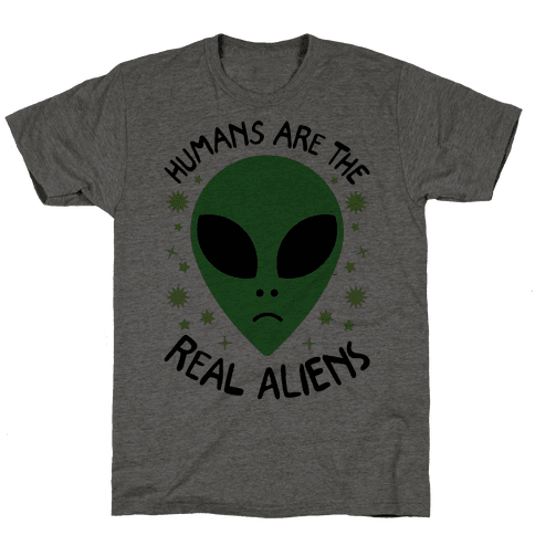 Humans Are The Real Aliens Mens T-Shirt