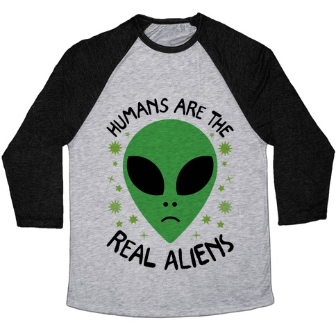 Humans Are The Real Aliens Baseball Tee
