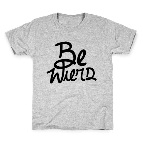 Be Weird Kids T-Shirt