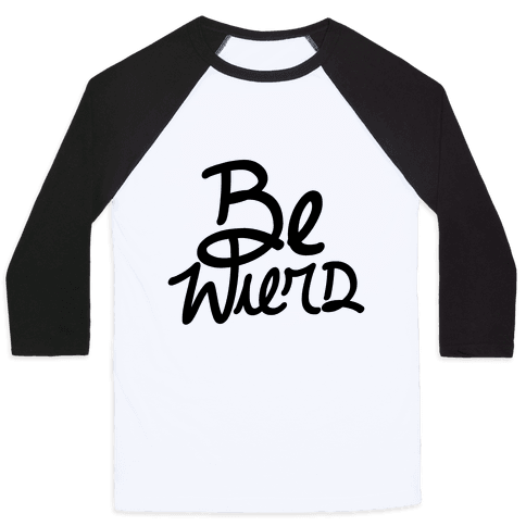 Be Weird Baseball Tee