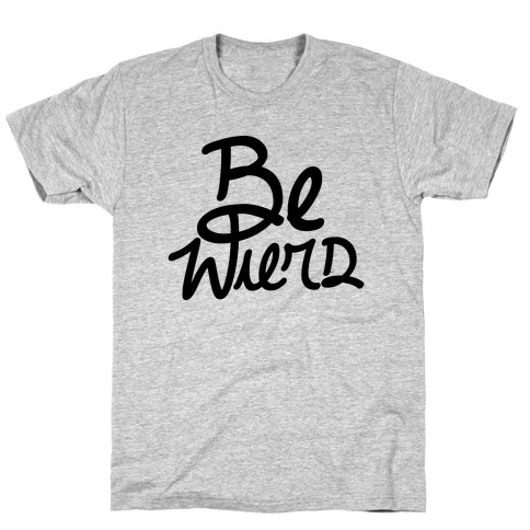 Be Weird Mens T-Shirt