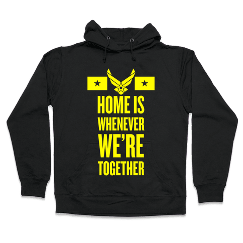 Home Is Whenever We're Together (Air Force) Hooded Sweatshirt