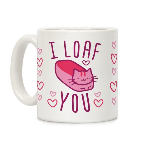 I Loaf You Coffee Mug