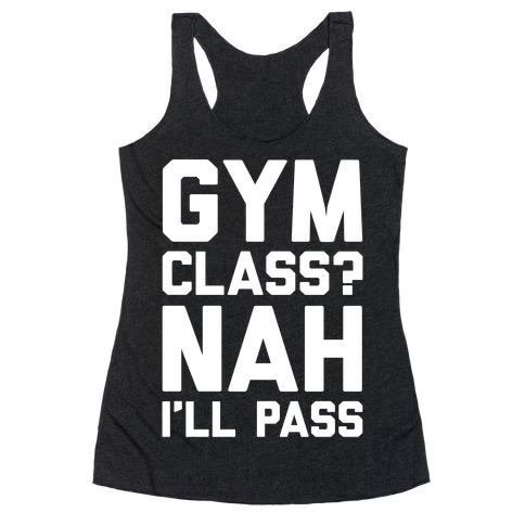 Gym Class Nah I'll Pass Racerback Tank Top