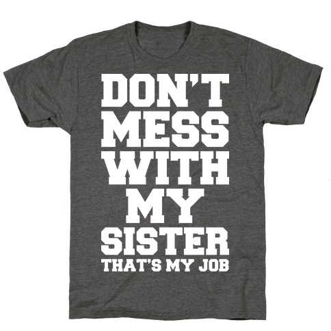 Don't Mess With My Sister Thanks My Job T-Shirt