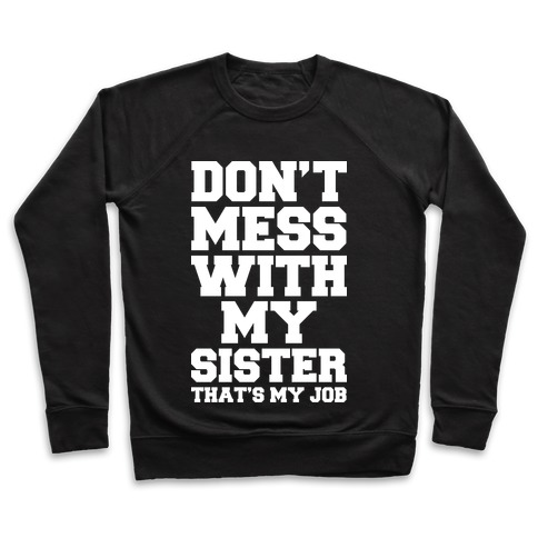 Don't Mess With My Sister Thanks My Job Pullover
