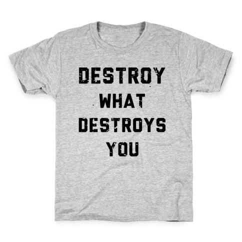 Destroy What Destroys You Kids T-Shirt