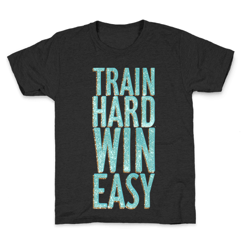 Train Hard Win Easy Kids T-Shirt