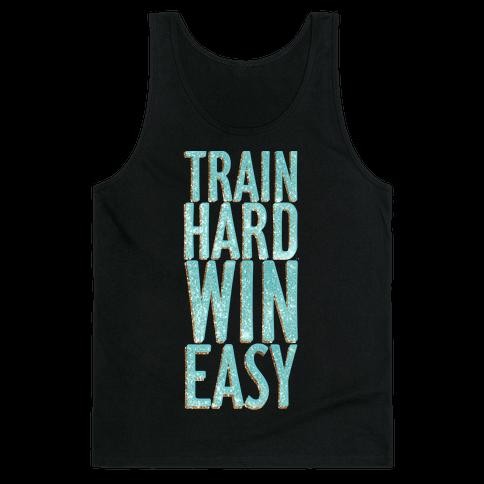 Train Hard Win Easy Tank Top