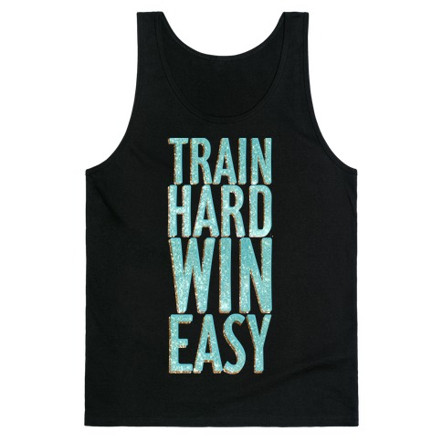Train Hard Win Easy Tank Top