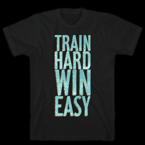 Train Hard Win Easy Mens T-Shirt