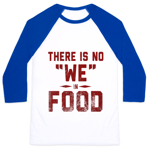 "There is No ""WE"" in Food  Baseball Tee"