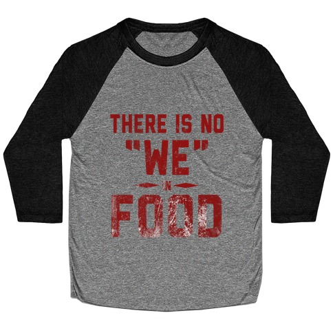 """There is No """"WE"""" in Food Baseball Tee"""