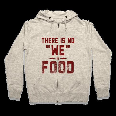 """There is No """"WE"""" in Food  Zip Hoodie"""