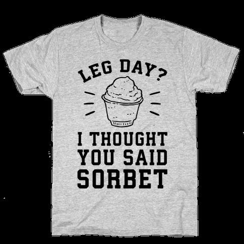 Leg Day? I Thought You Said Sorbet Mens T-Shirt