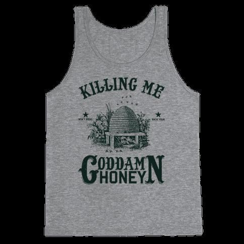 Killing Me Won't Bring Back Your God Damn Honey Tank Top