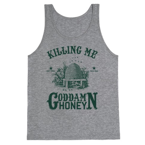 Killing Me Won't Bring Back Your God Damn Honey Tank Top