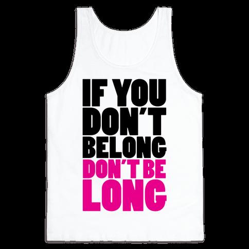 If You Don't Belong, Don't Be Long Tank Top