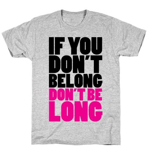 If You Don't Belong, Don't Be Long T-Shirt