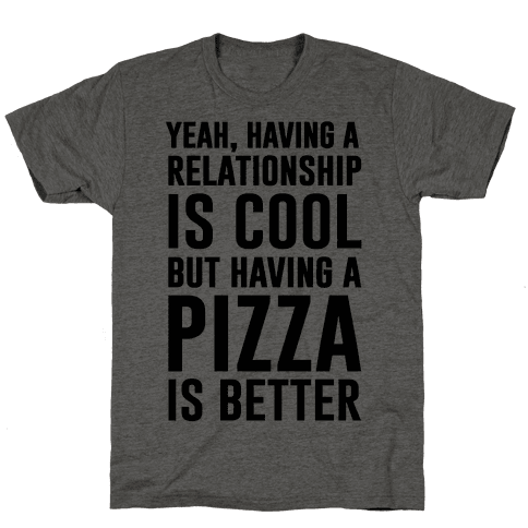 Pizza Is Better Than A Relationship Mens T-Shirt