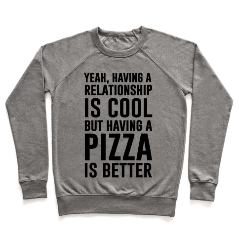 Pizza Is Better Than A Relationship Pullover