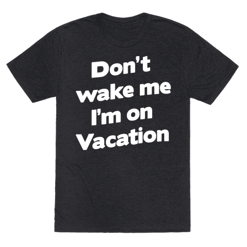 Don't Wake Me I'm On Vacation