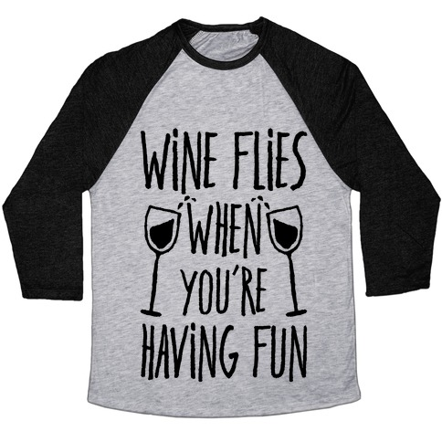 Wine Flies When You're Having Fun Baseball Tee