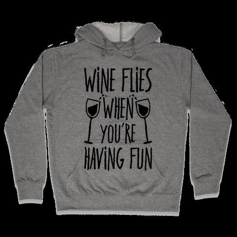 Wine Flies When You're Having Fun Hooded Sweatshirt
