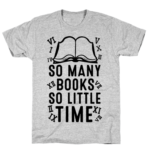 So Many Books. So Little Time Mens T-Shirt