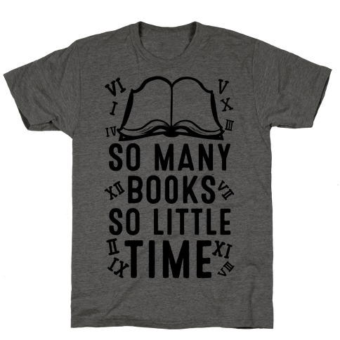 So Many Books. So Little Time T-Shirt