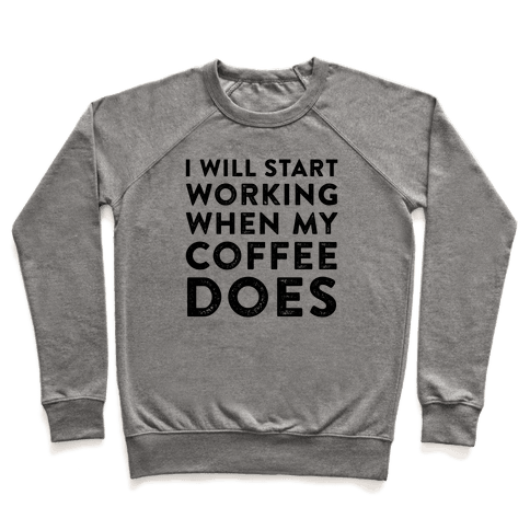 I Will Start Working When My Coffee Does Pullover