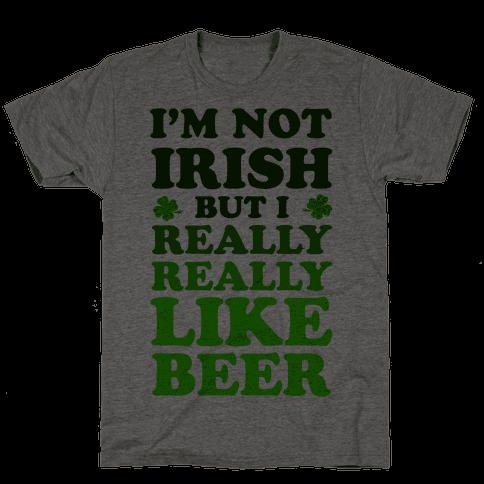 I'm Not Irish But I Really REALLY Like Beer