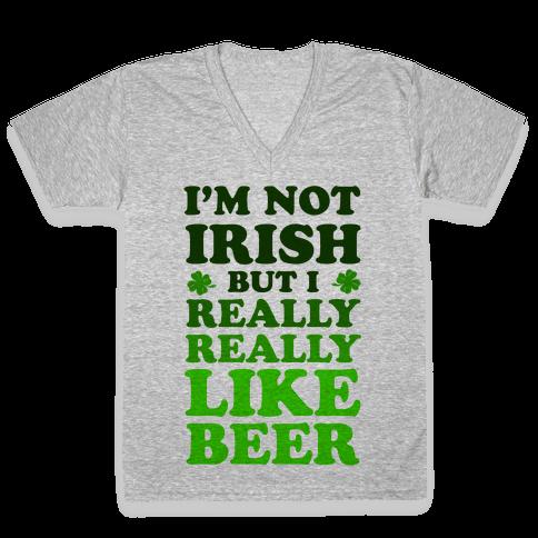 I'm Not Irish But I Really REALLY Like Beer V-Neck Tee Shirt