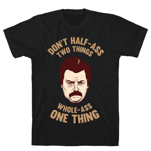 Don't Half Ass Two Things Whole Ass One Thing Mens T-Shirt