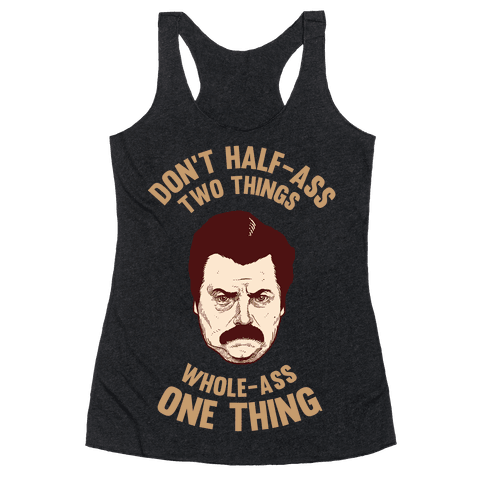 Don't Half Ass Two Things Whole Ass One Thing Racerback Tank Top