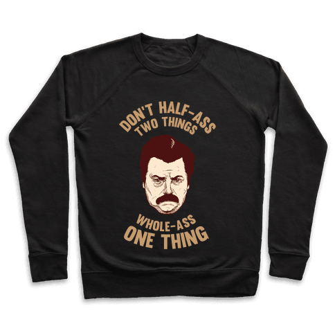 Don't Half Ass Two Things Whole Ass One Thing Pullover
