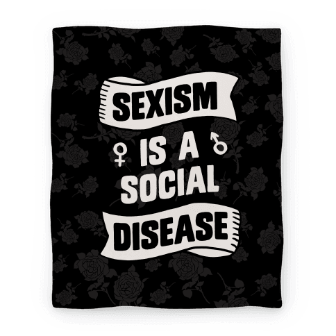 Sexism is a Social Disease Blanket
