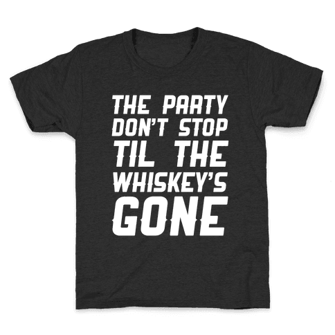 The Party Don't Stop Til The Whiskey's Gone Kids T-Shirt
