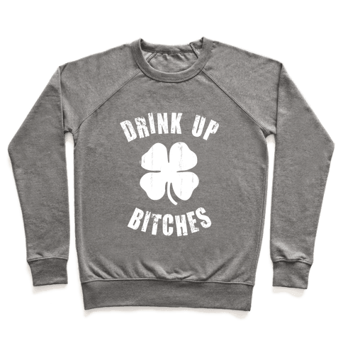 Drink Up Bitches (St. Patrick's Day) Pullover