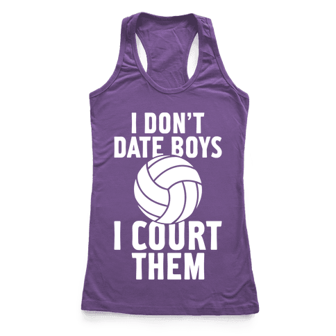 I Don't Date Boys, I Court Them (Volleyball) Racerback Tank Top