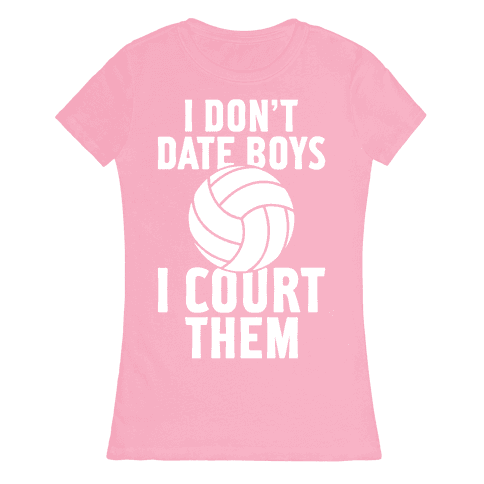 I Don't Date Boys, I Court Them (Volleyball) Womens T-Shirt