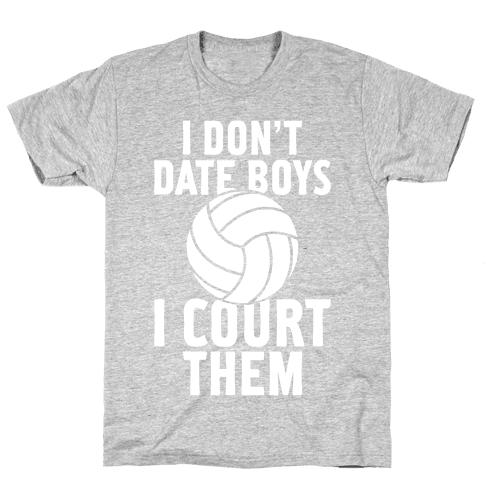 I Don't Date Boys, I Court Them (Volleyball) Mens T-Shirt