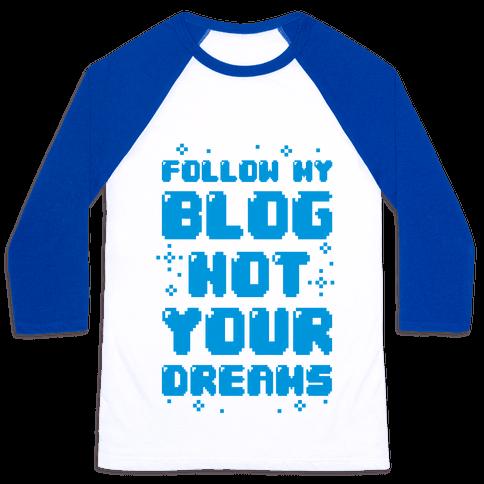 Follow My Blog Not Your Dreams Baseball Tee