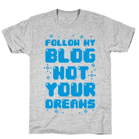 Follow My Blog Not Your Dreams Mens/Unisex T-Shirt