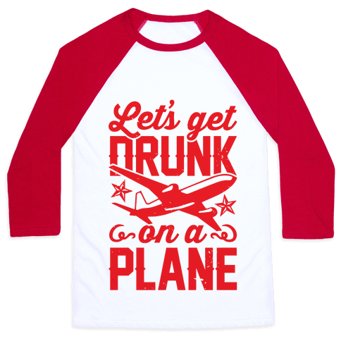 Let's Get Drunk On A Plane Baseball Tee