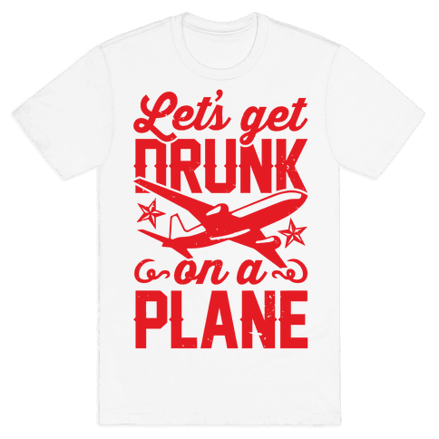 Let's Get Drunk On A Plane Mens T-Shirt