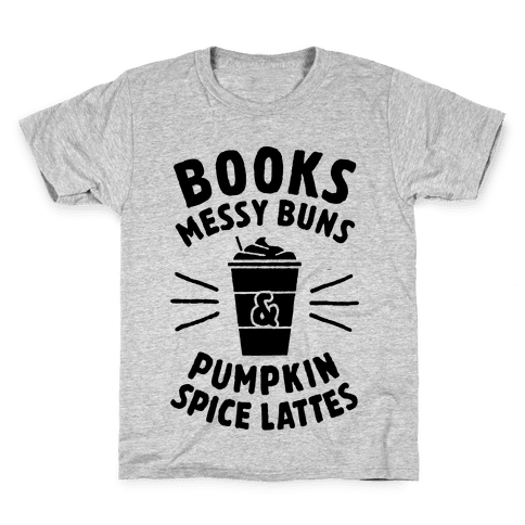 Books, Messy Buns, and Pumpkin Spice Lattes Kids T-Shirt
